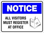 NOTICE ALL VISITORS MUST REGISTER AT OFFICE, 600MM X 450MM X 5MM THICK