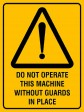 DO NOT OPERATE THIS MACHINE WITHOUT GUARDS IN PLACE, 300MM X 225MM X 5MM THICK