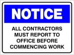 NOTICE ALL CONTRACTORS MUST REPORT TO OFFICE ETC., 600MM X 450MM X 5MM THICK